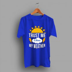 Cheap Trust Me I Know My Weather T Shirt