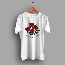 Die Die Die Flower Roses T Shirt