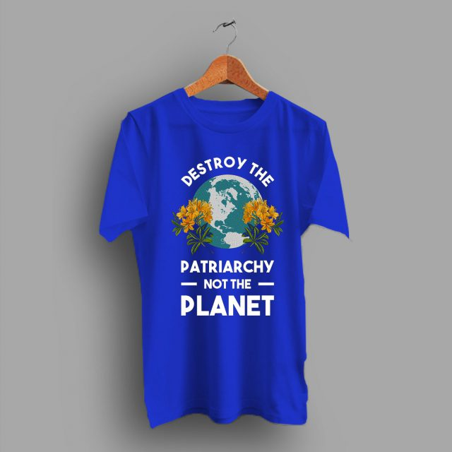 Feminist Cheap Destroy The Patriarchy Not The Planet T Shirt