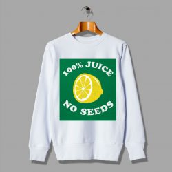 Funny Joke Gag Vasectomy 100% Juice No Seeds Sweatshirt