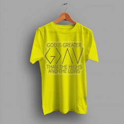 God Is Greather Than The Highs And The Low T Shirt