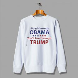 I Lived Through Obama You'll Live Through Trump Sweatshirt