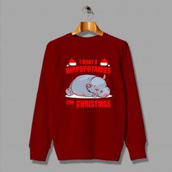 I want a Hippopotamus for Christmas Funny Sweatshirt