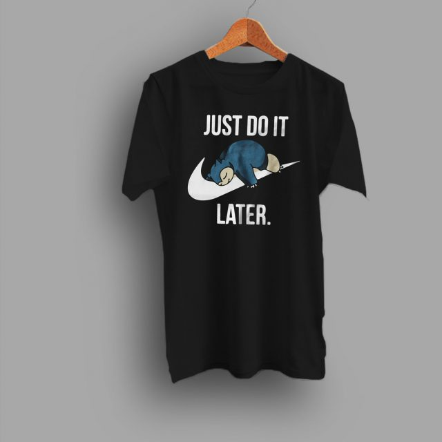 Just do it Later Pokemon Go T shirt