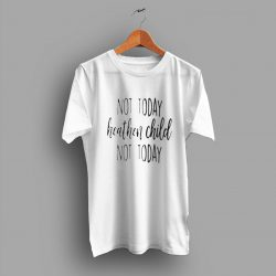 Not Today Heathen Child Not Today Mom Humor T Shirt