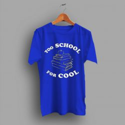 Reading Books Funny Retro Too School For Cool T Shirt