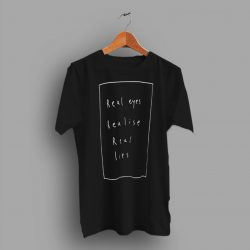 Real Eyes Realise Real Lise T Shirt