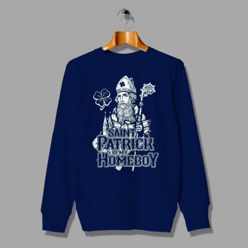 ST Patricks is my Homeboy Sweatshirt