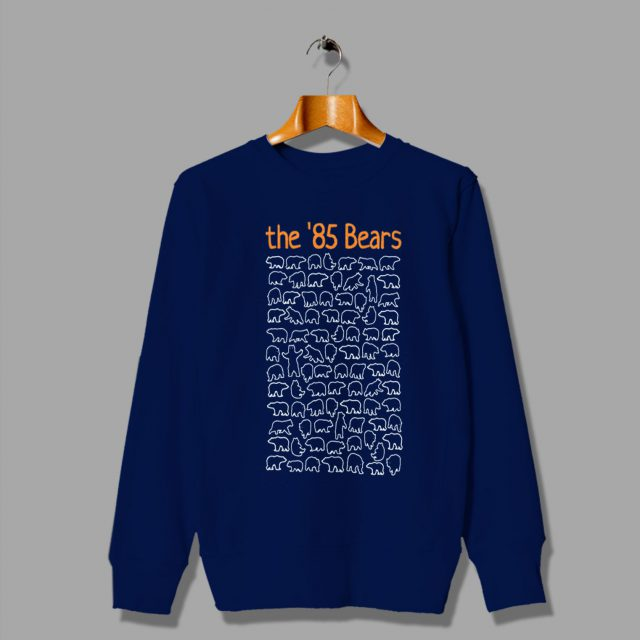 The '85 Cheap Unique Chicago Bears Sweatshirt