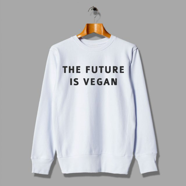 The Future is Vegan Cheap Vegan Funny Sweatshirt