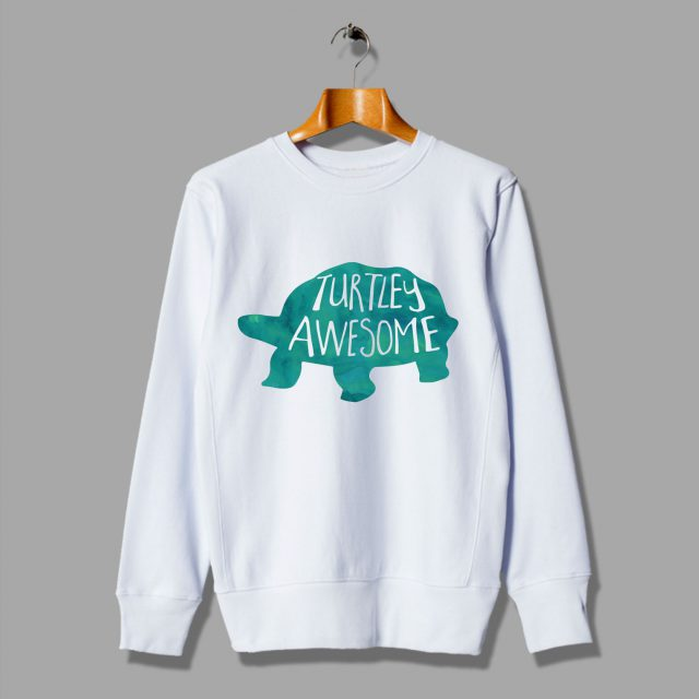 Turtles Feature Beautiful Gift is Turtley Awesome Sweatshirt
