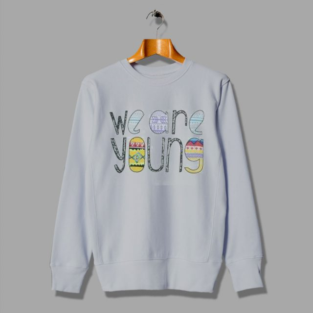 We Are Young Cheap Funny Gift Sweatshirt