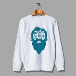 Adventure We Will Forever Be Young Wild And Free Sweatshirt