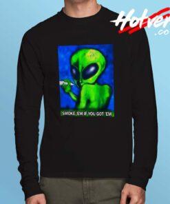 Alien Grunge Quote Smoke Em If You Got Em Long Sleeve Shirt