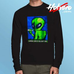Alien Grunge Quote Smoke Em If You Got Em Long Sleeve Shirt
