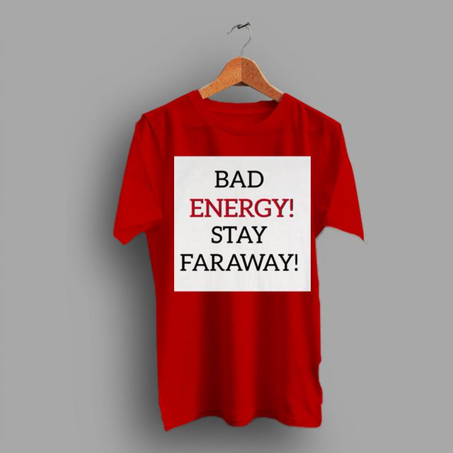 Bad Away Energy Stay Faraway Quote T Shirt