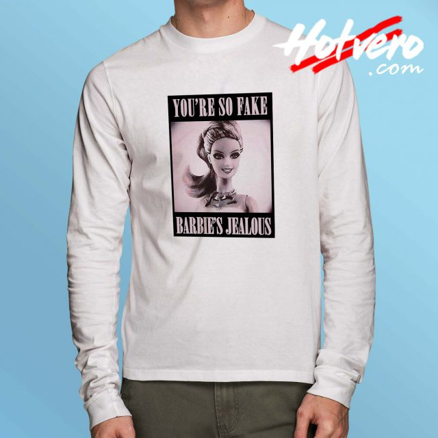Barbie Quote Youre So Fake Long Sleeve Shirt