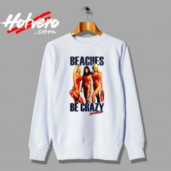 Baywatch Beaches Be Crazy Unisex Sweatshirt