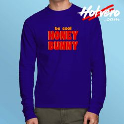 Be Cool Honey Bunny Pulp Fiction Long Sleeve T Shirt