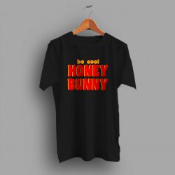 Be Cool Honey Bunny Pulp Fiction Quote T Shirt