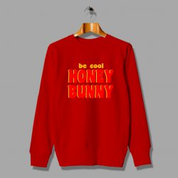 Be Cool Honey Bunny Pulp Fiction Vintage Sweatshirt Design
