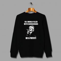 Be Patsy With Kadarshians Funny Quote Sweatshirt