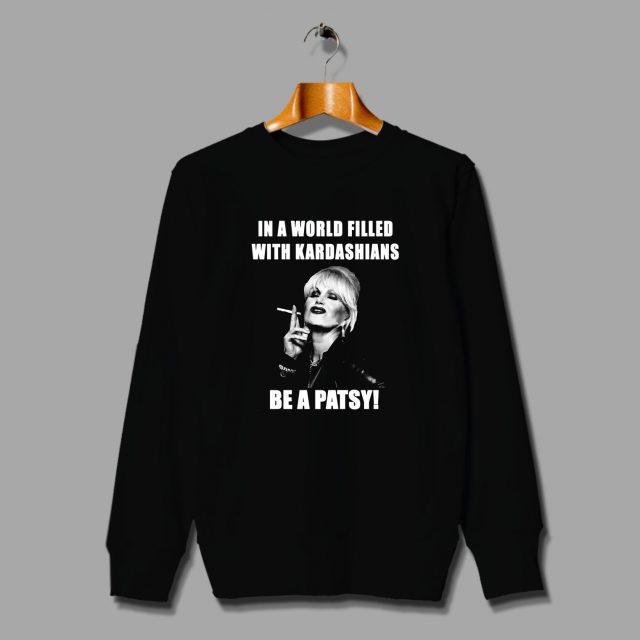 Be Patsy With Kadarshians Funny Quote Sweatshirt