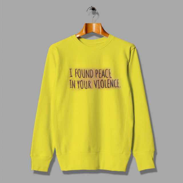 Black Lives Matter Silent For So Long Been Quote I Found Peace In Your Violent Sweatshirt