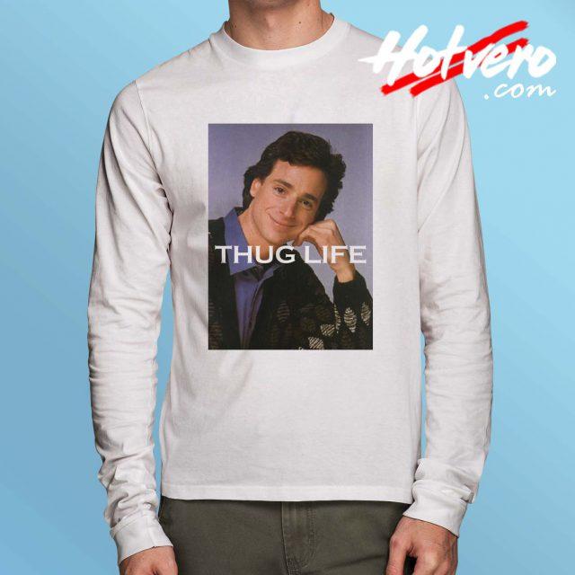 Bob Saget Thug Life Long Sleeve T Shirt