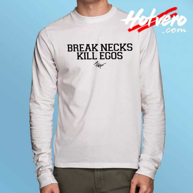 Break Necks Kill Egos Long Sleeve T Shirt