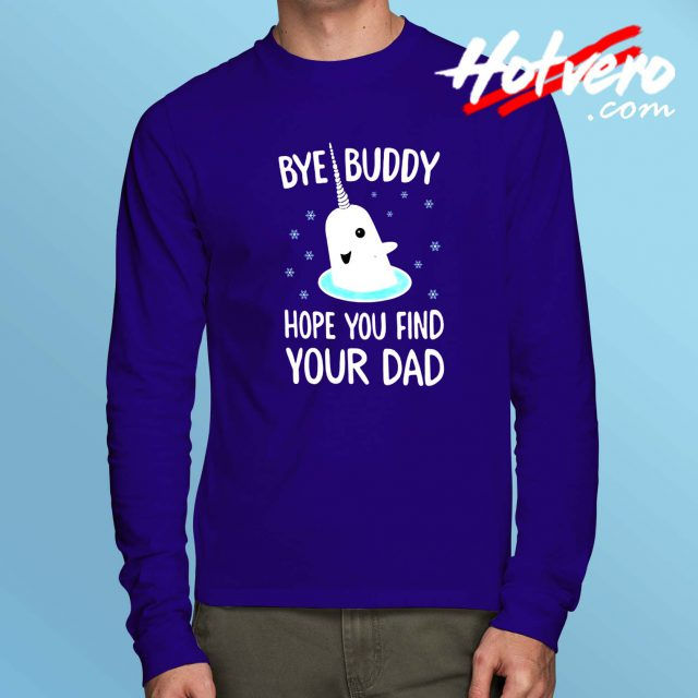 Bye Buddy Hope Your Find Your Dad Long Sleeve T Shirt