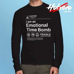 Caution I Am an Emotional Time Bomb Long Sleeve Shirt
