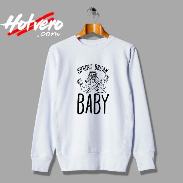 Cheap Spring Break Baby Quote Unisex Sweatshirt