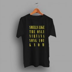 Child Smells Like The Only Nirvana Song You Know Quote T Shirt