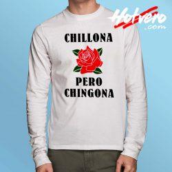 Chillona Pero Chingona Long Sleeve T Shirt