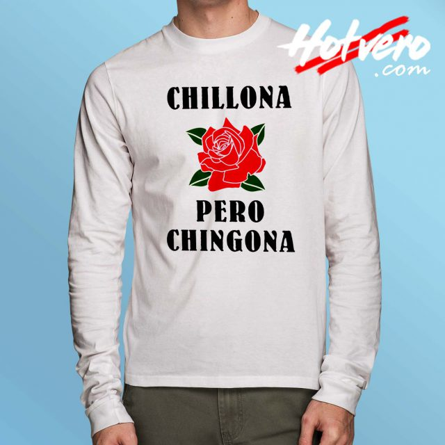 Chillona Pero Chingona Long Sleeve T Shirt