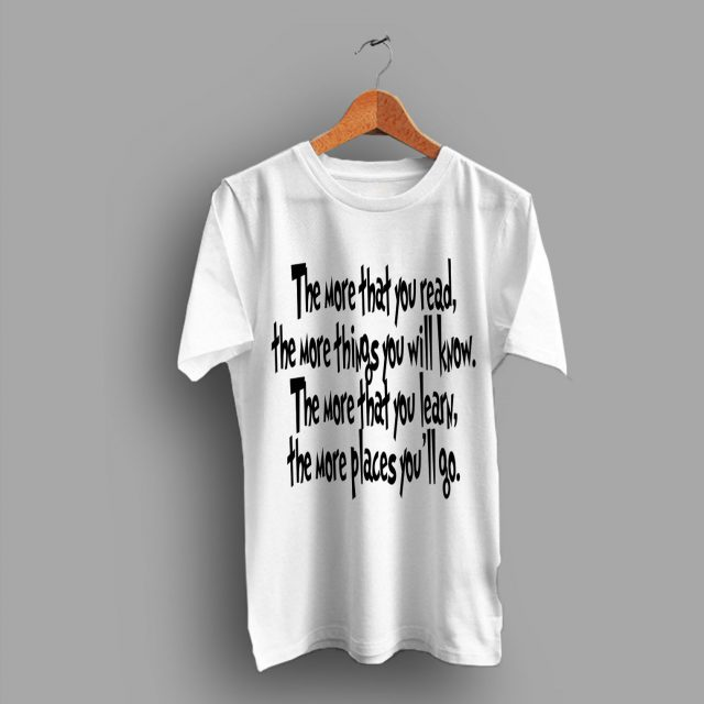 Dr.Seuss Quote More Things You Will Know More You Learn T Shirt