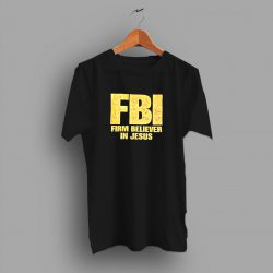 FBI Firm Believer In Jesus Christian T Shirt