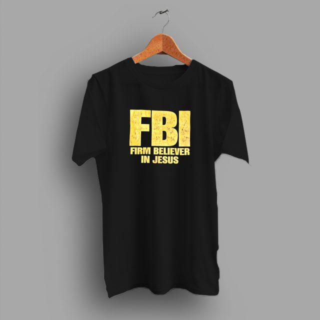 FBI Firm Believer In Jesus Christian T Shirt