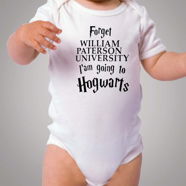 Forget William Paterson Iam Going to Hogwarts Baby Onesie