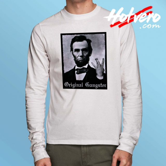 Funny Abraham Lincoln Original Gangster Long Sleeve Shirt