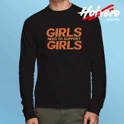 Girls Need To Support Girls Long Sleeve T Shirt