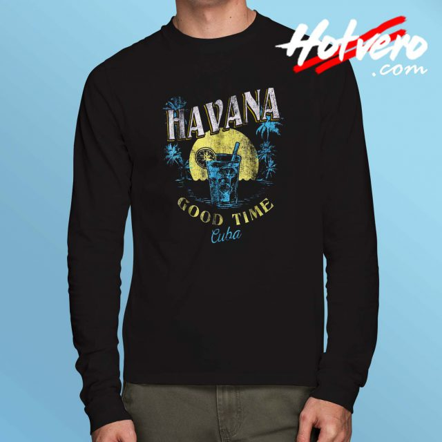Good Time Havana Cuba Beach Long Sleeve T Shirt