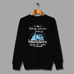 I Am A Disney Princess Hogwarts Quote Sweatshirts