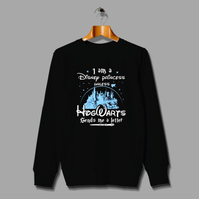 I Am A Disney Princess Hogwarts Quote Sweatshirts