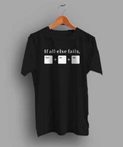 If All Else Fails CTRL ALT DEL Geek T Shirt