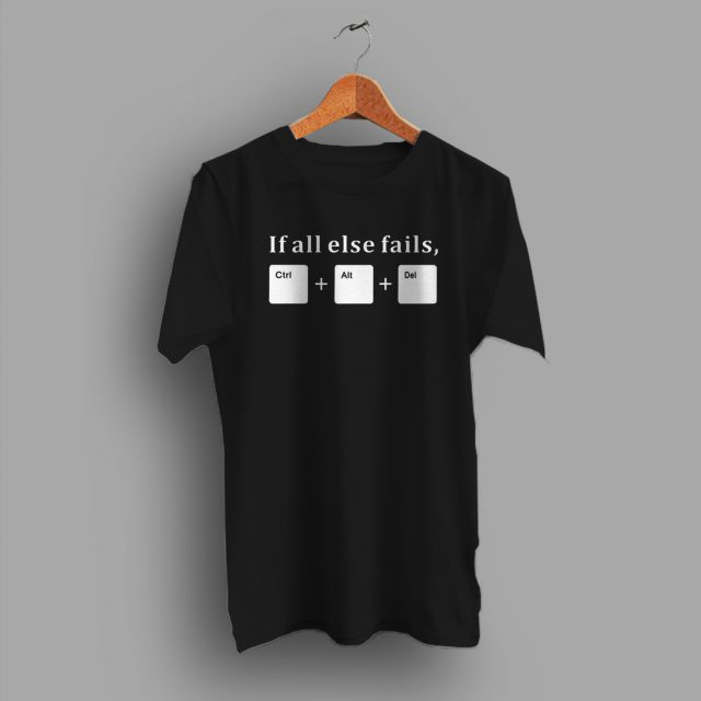 If All Else Fails CTRL ALT DEL Geek T Shirt