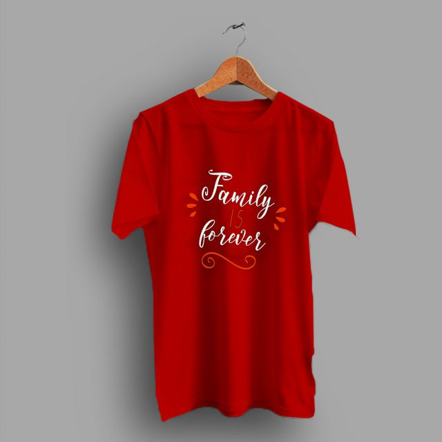 Inspirational Family Is Forever Love Cool T Shirt