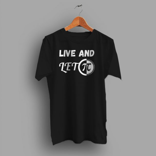Live and Let Pi Day Geek T Shirt