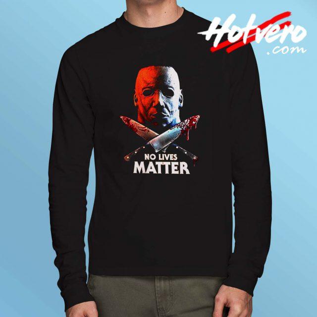 Michael Myers No Lives Matter Long Sleeve Shirt